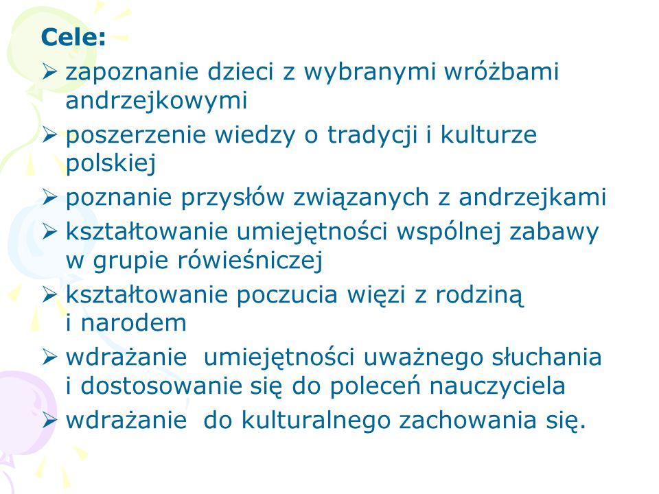 Cele: zapoznanie dzieci z wybranymi wróżbami andrzejkowymi. poszerzenie wiedzy o tradycji i kulturze polskiej.
