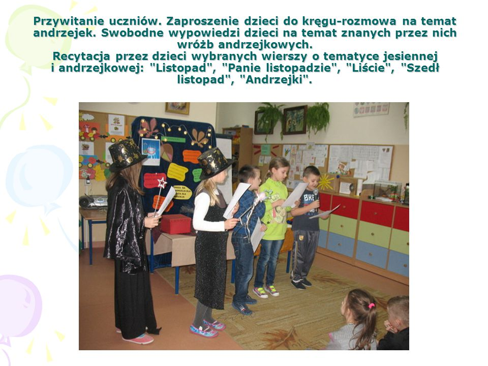 Przywitanie uczniów. Zaproszenie dzieci do kręgu-rozmowa na temat andrzejek.