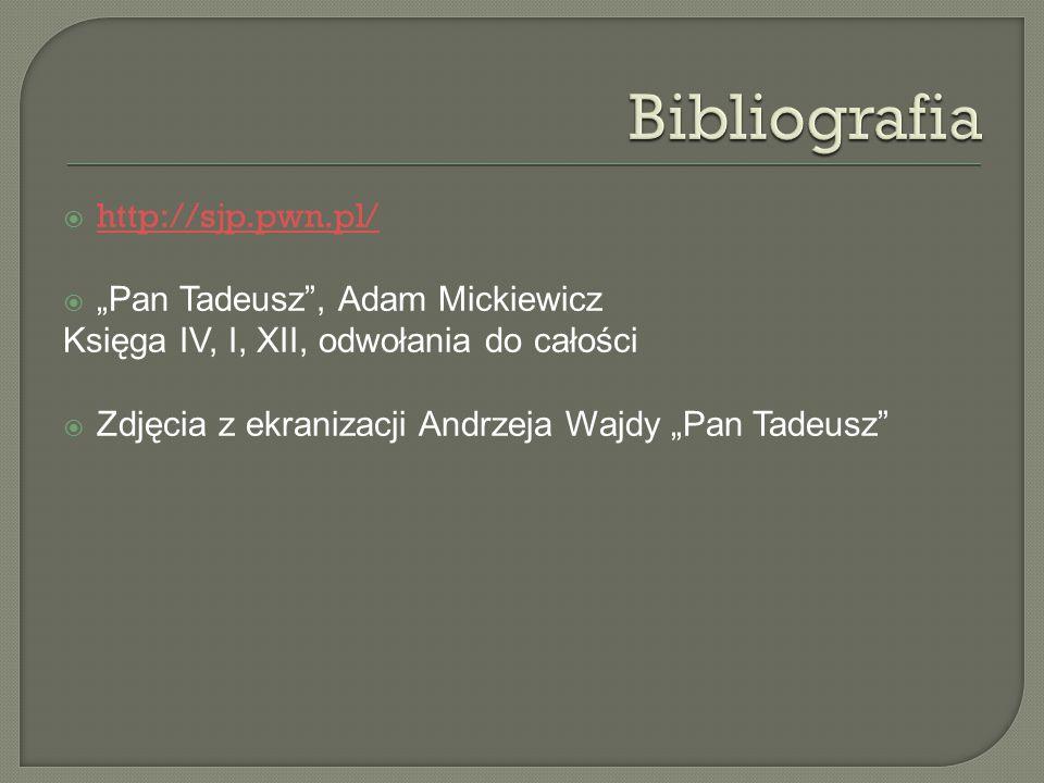 """Bibliografia http://sjp.pwn.pl/ """"Pan Tadeusz , Adam Mickiewicz"""