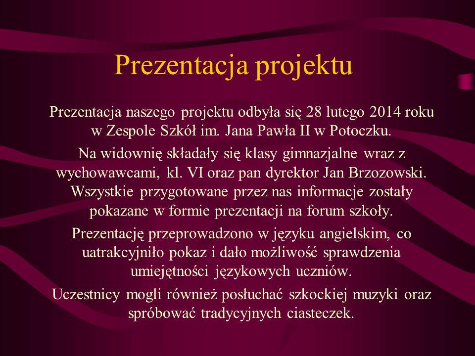 Prezentacja projektu Prezentacja naszego projektu odbyła się 28 lutego 2014 roku w Zespole Szkół im. Jana Pawła II w Potoczku.