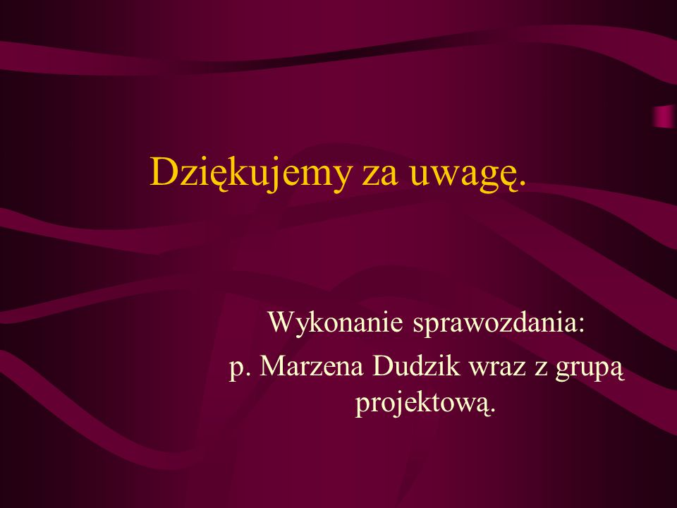 Wykonanie sprawozdania: p. Marzena Dudzik wraz z grupą projektową.