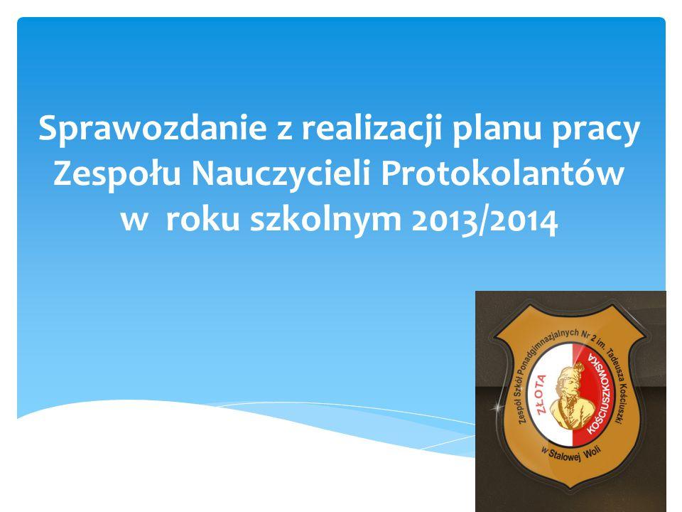Sprawozdanie z realizacji planu pracy Zespołu Nauczycieli Protokolantów w roku szkolnym 2013/2014