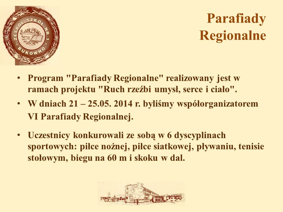 Parafiady Regionalne Program Parafiady Regionalne realizowany jest w ramach projektu Ruch rzeźbi umysł, serce i ciało .