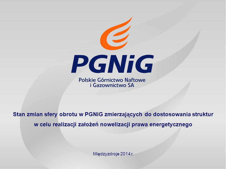 Stan zmian sfery obrotu w PGNiG zmierzających do dostosowania struktur w celu realizacji założeń nowelizacji prawa energetycznego