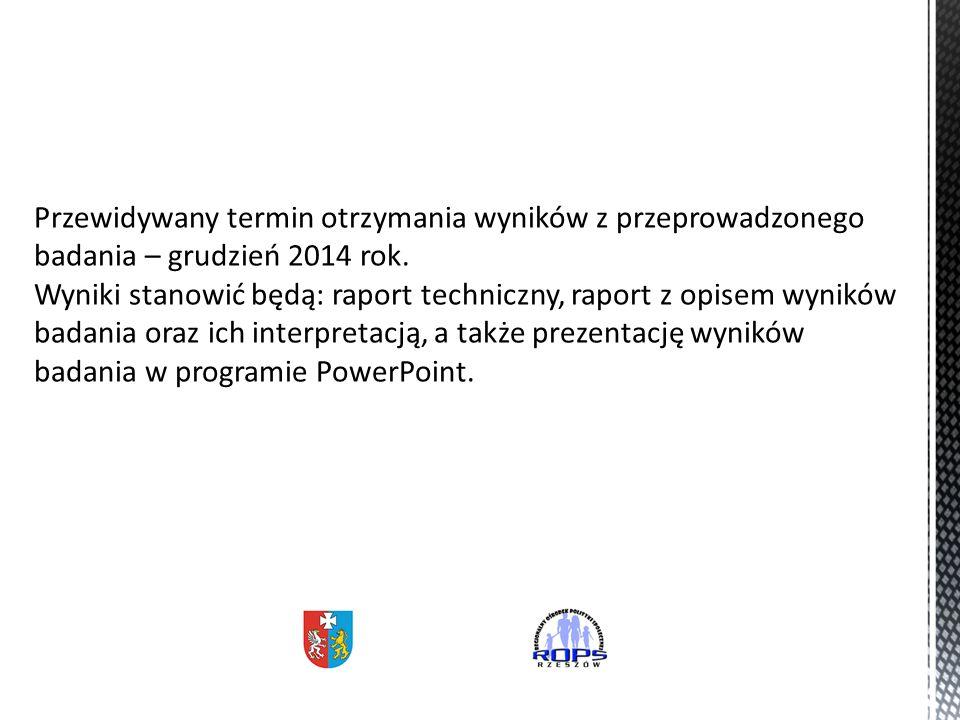 Przewidywany termin otrzymania wyników z przeprowadzonego badania – grudzień 2014 rok.