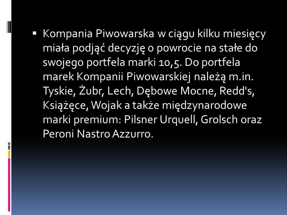 Kompania Piwowarska w ciągu kilku miesięcy miała podjąć decyzję o powrocie na stałe do swojego portfela marki 10,5.