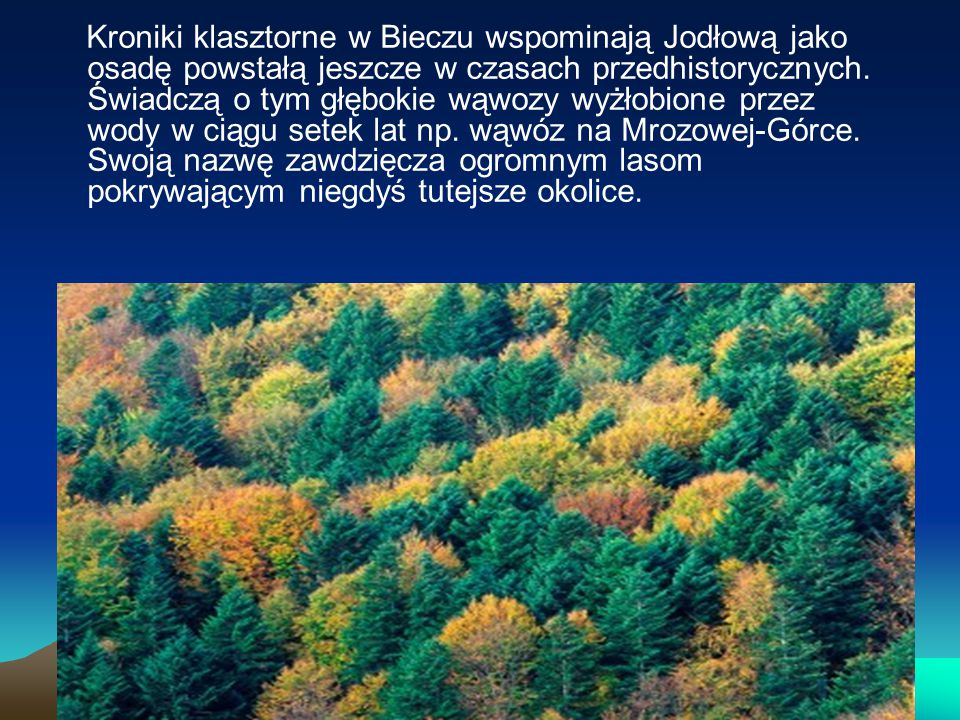 Kroniki klasztorne w Bieczu wspominają Jodłową jako osadę powstałą jeszcze w czasach przedhistorycznych.