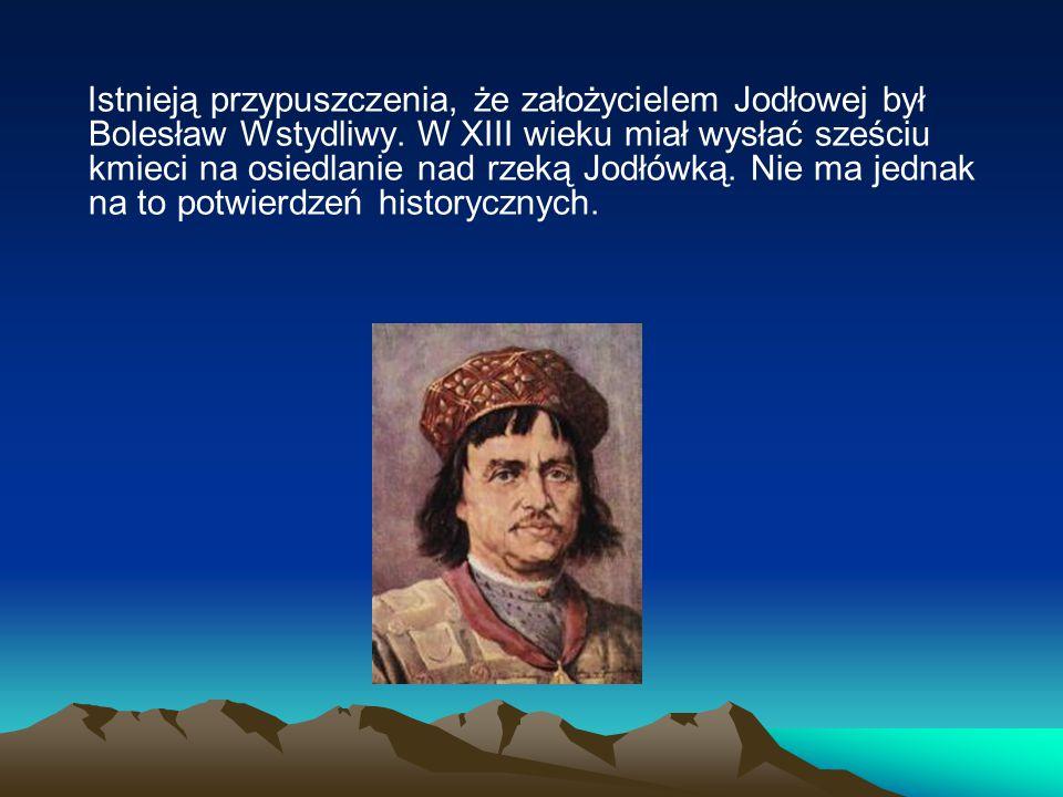 Istnieją przypuszczenia, że założycielem Jodłowej był Bolesław Wstydliwy.