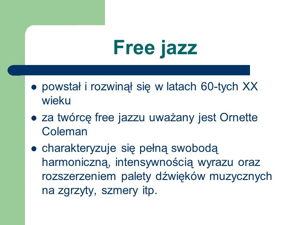 Free jazz powstał i rozwinął się w latach 60-tych XX wieku