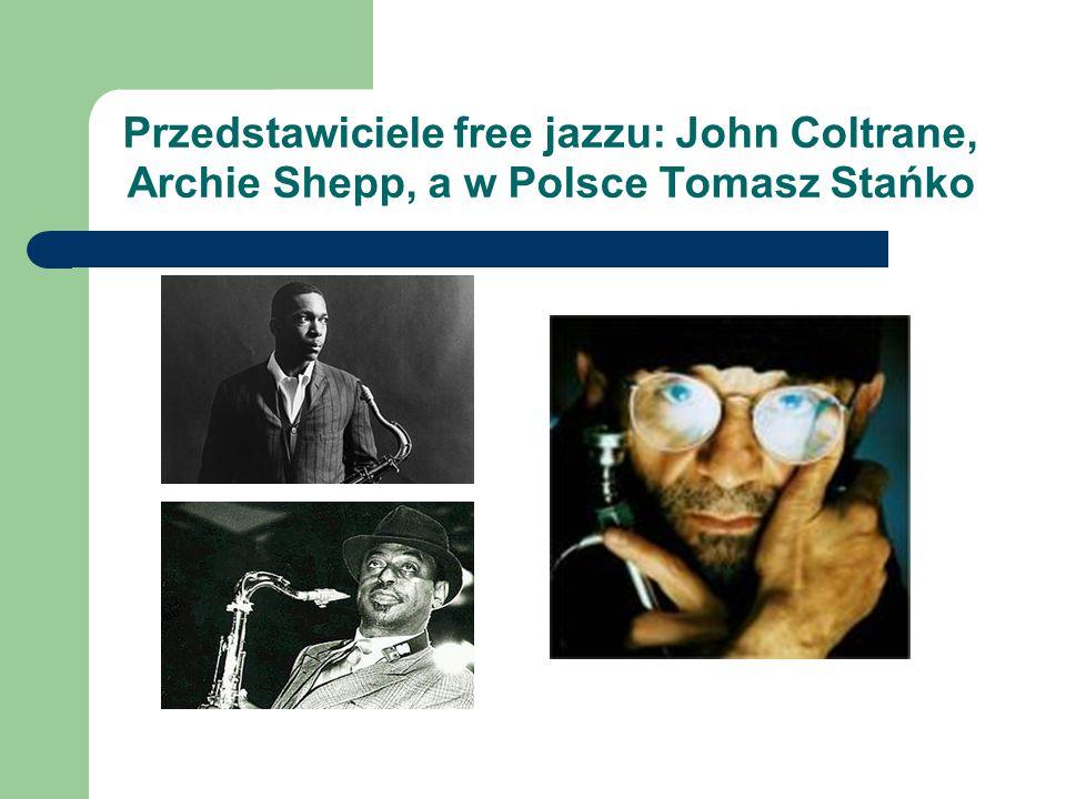 Przedstawiciele free jazzu: John Coltrane, Archie Shepp, a w Polsce Tomasz Stańko