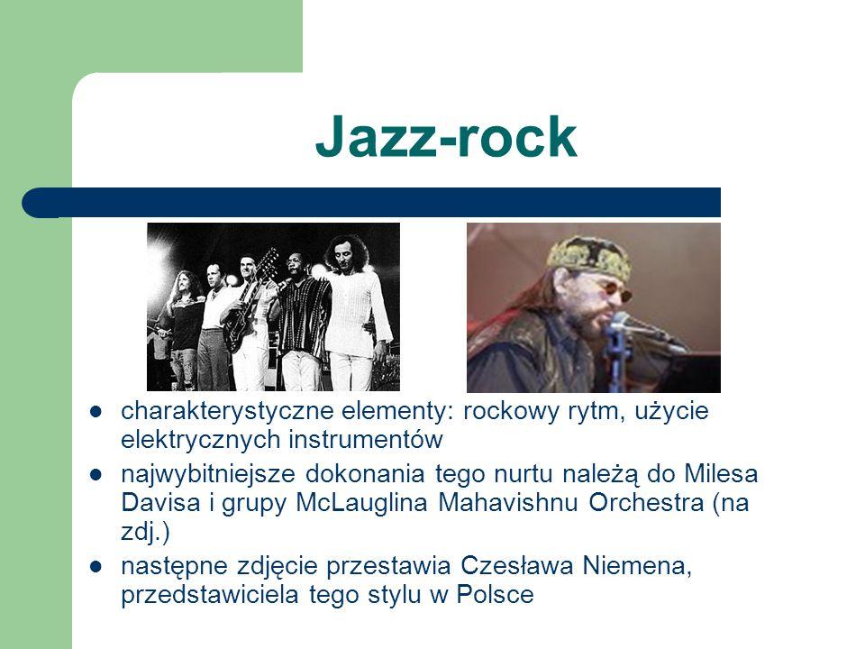 Jazz-rock charakterystyczne elementy: rockowy rytm, użycie elektrycznych instrumentów.