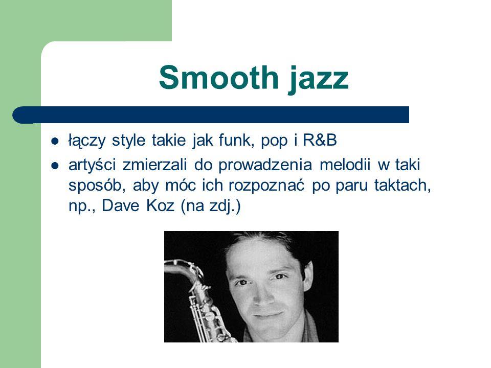 Smooth jazz łączy style takie jak funk, pop i R&B
