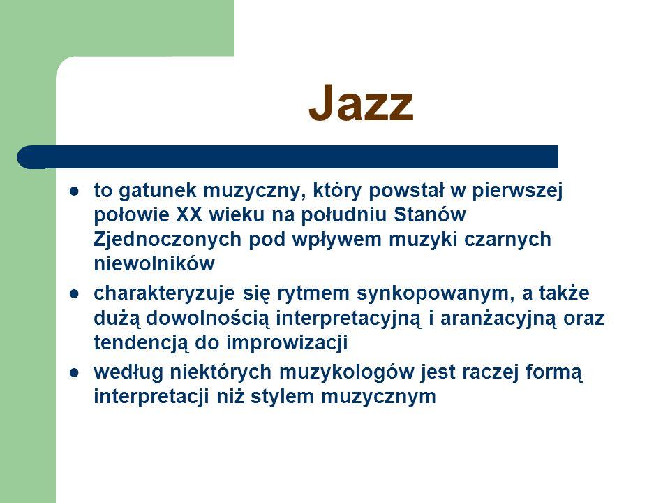 Jazz to gatunek muzyczny, który powstał w pierwszej połowie XX wieku na południu Stanów Zjednoczonych pod wpływem muzyki czarnych niewolników.