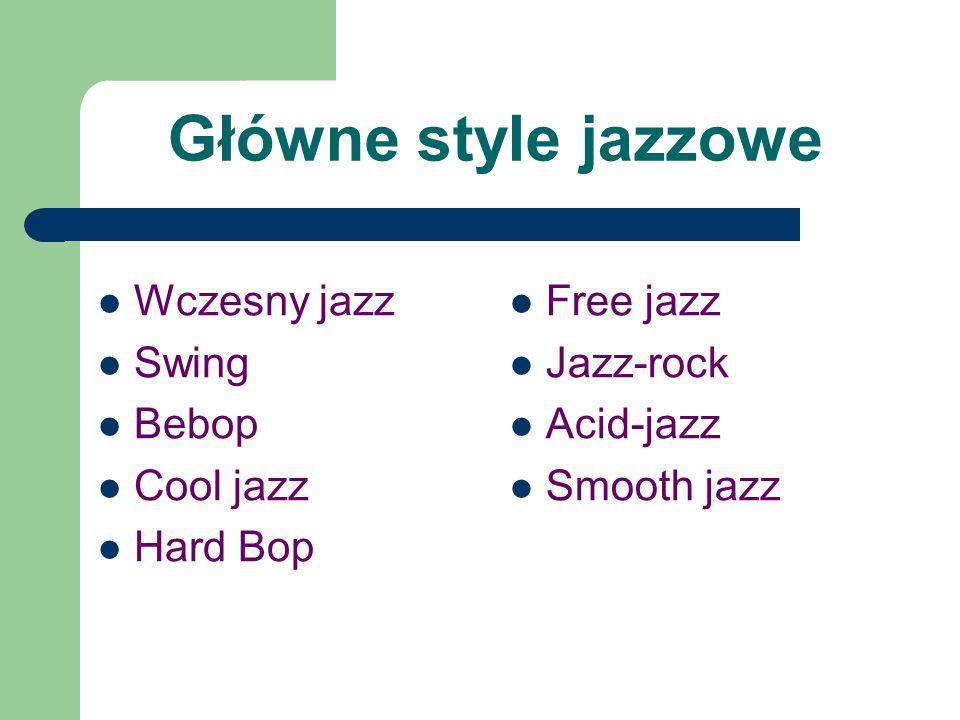Główne style jazzowe Wczesny jazz Swing Bebop Cool jazz Hard Bop