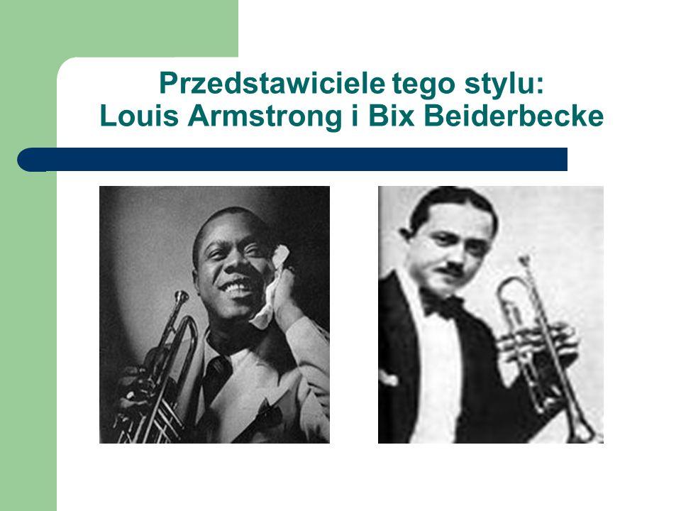 Przedstawiciele tego stylu: Louis Armstrong i Bix Beiderbecke