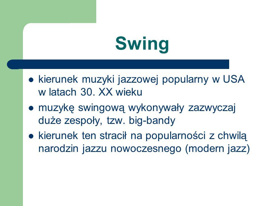 Swing kierunek muzyki jazzowej popularny w USA w latach 30. XX wieku