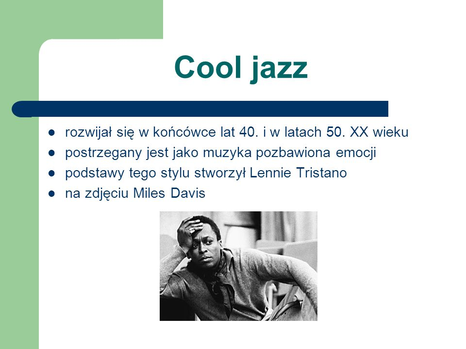 Cool jazz rozwijał się w końcówce lat 40. i w latach 50. XX wieku