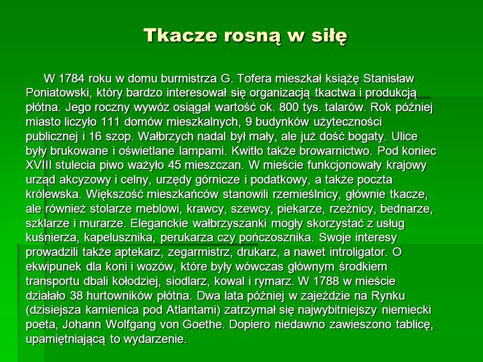 Tkacze rosną w siłę W 1784 roku w domu burmistrza G. Tofera mieszkał książę Stanisław.