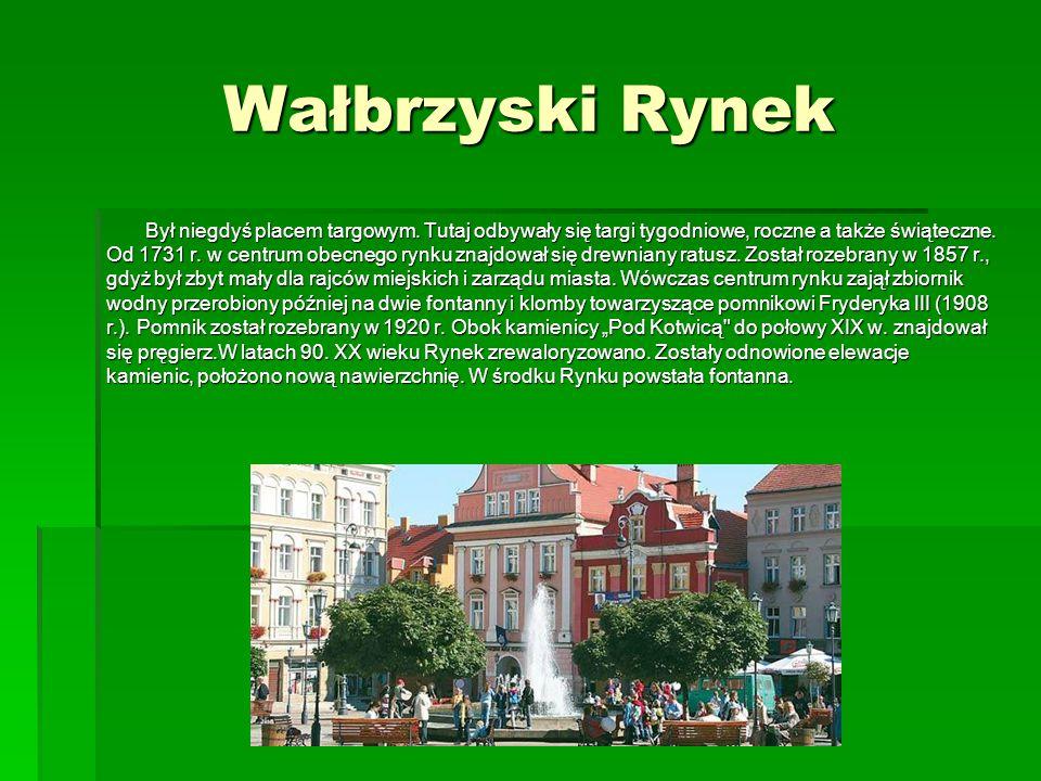 Wałbrzyski Rynek Był niegdyś placem targowym. Tutaj odbywały się targi tygodniowe, roczne a także świąteczne.