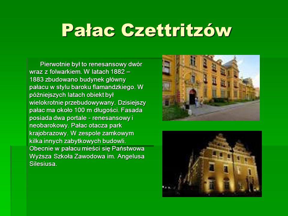 Pałac Czettritzów Pierwotnie był to renesansowy dwór