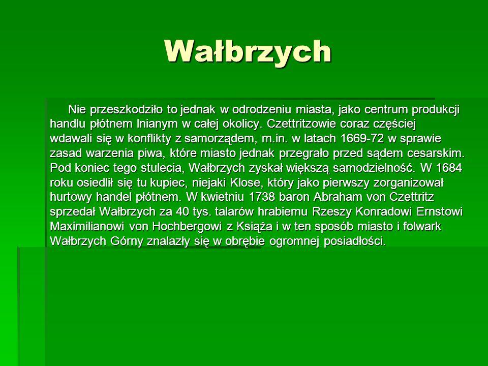Wałbrzych Nie przeszkodziło to jednak w odrodzeniu miasta, jako centrum produkcji.
