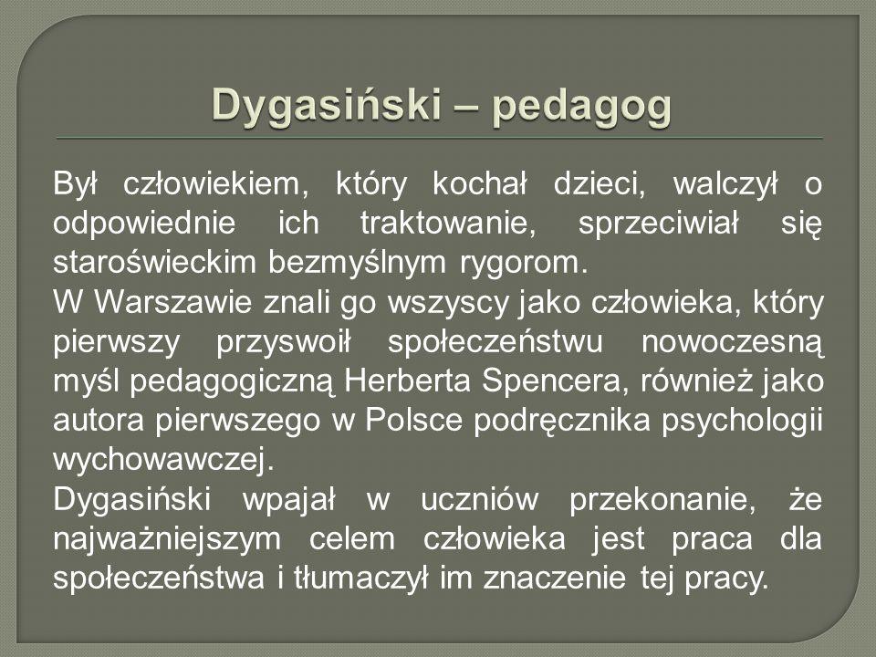 Dygasiński – pedagog Był człowiekiem, który kochał dzieci, walczył o odpowiednie ich traktowanie, sprzeciwiał się staroświeckim bezmyślnym rygorom.