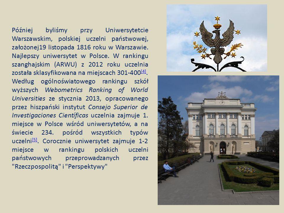 Później byliśmy przy Uniwersytetcie Warszawskim, polskiej uczelni państwowej, założonej19 listopada 1816 roku w Warszawie.
