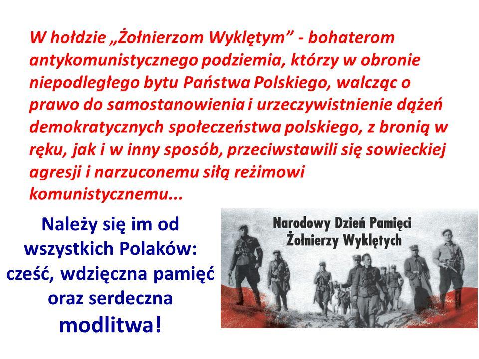 """W hołdzie """"Żołnierzom Wyklętym - bohaterom antykomunistycznego podziemia, którzy w obronie niepodległego bytu Państwa Polskiego, walcząc o prawo do samostanowienia i urzeczywistnienie dążeń demokratycznych społeczeństwa polskiego, z bronią w ręku, jak i w inny sposób, przeciwstawili się sowieckiej agresji i narzuconemu siłą reżimowi komunistycznemu..."""