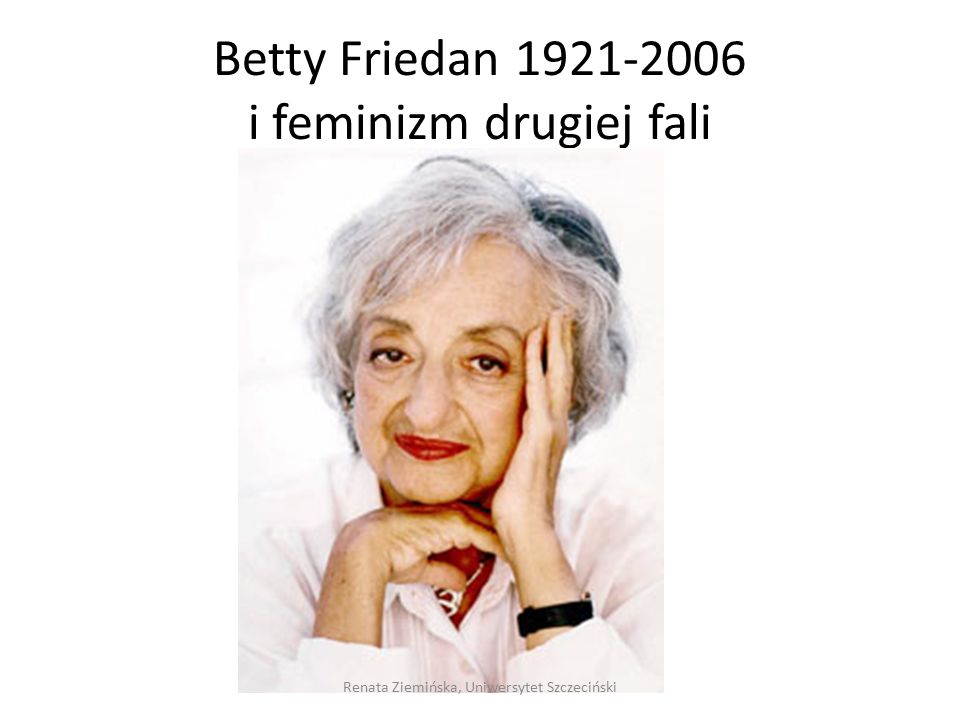 Betty Friedan 1921-2006 i feminizm drugiej fali