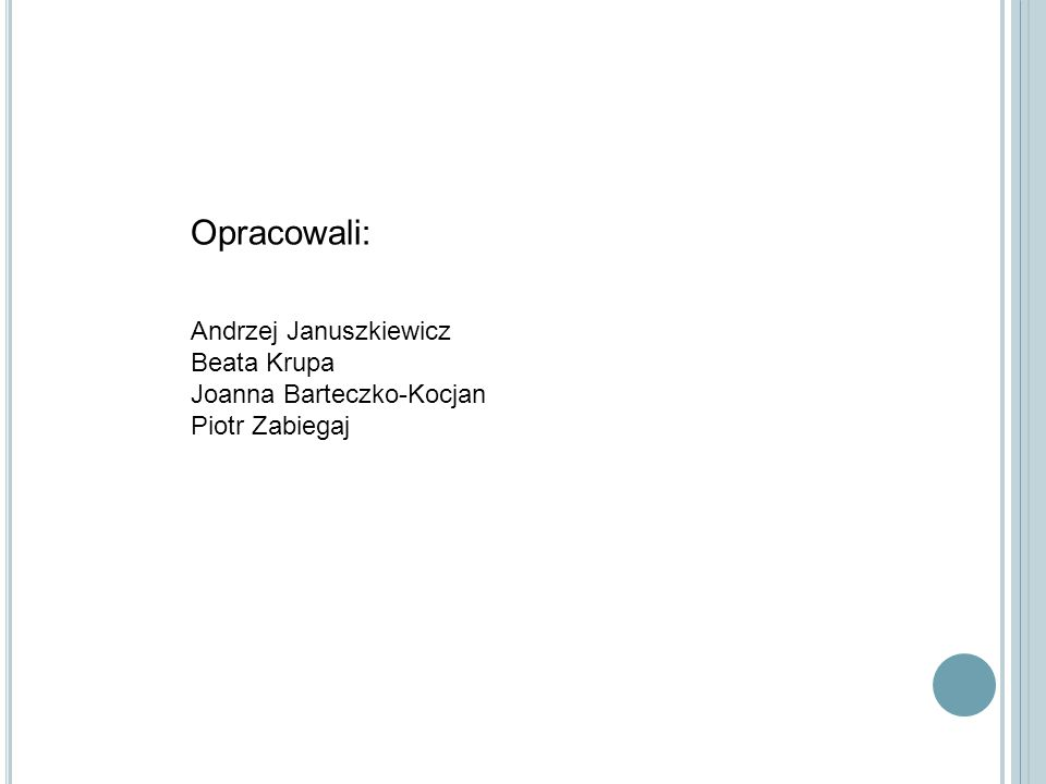 Opracowali: Andrzej Januszkiewicz Beata Krupa Joanna Barteczko-Kocjan