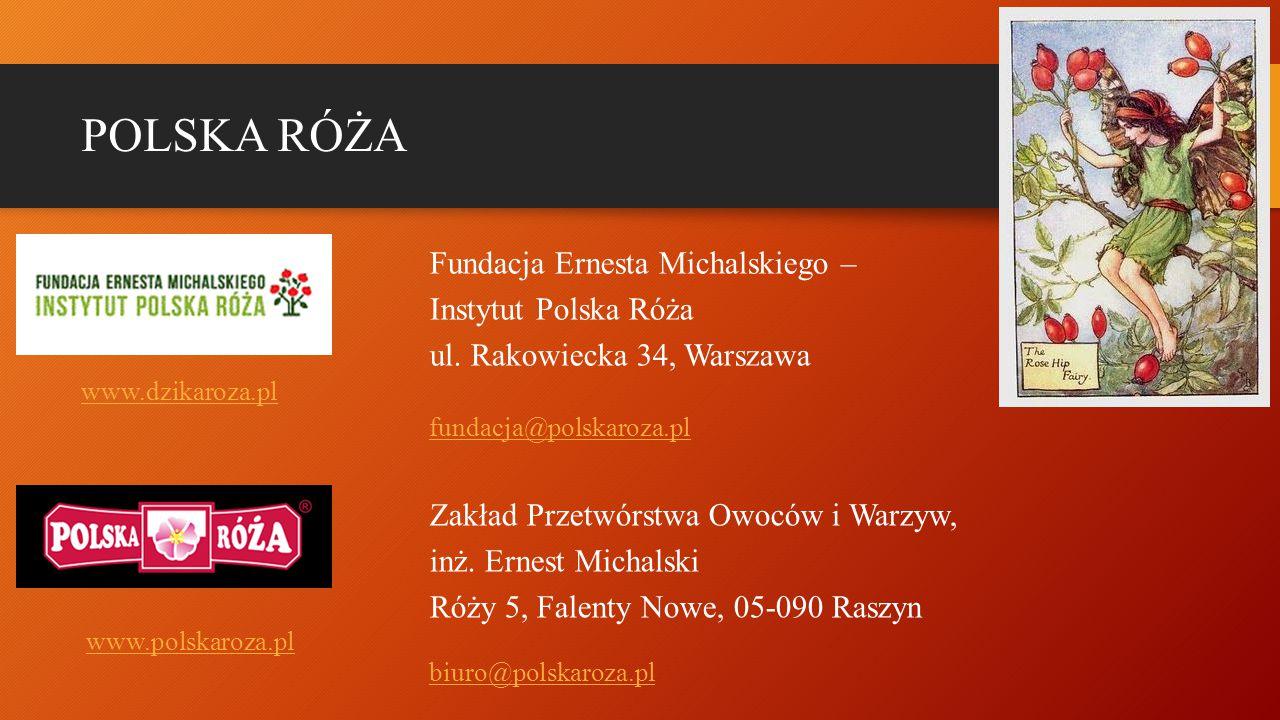 POLSKA RÓŻA Fundacja Ernesta Michalskiego – Instytut Polska Róża ul. Rakowiecka 34, Warszawa. www.dzikaroza.pl.