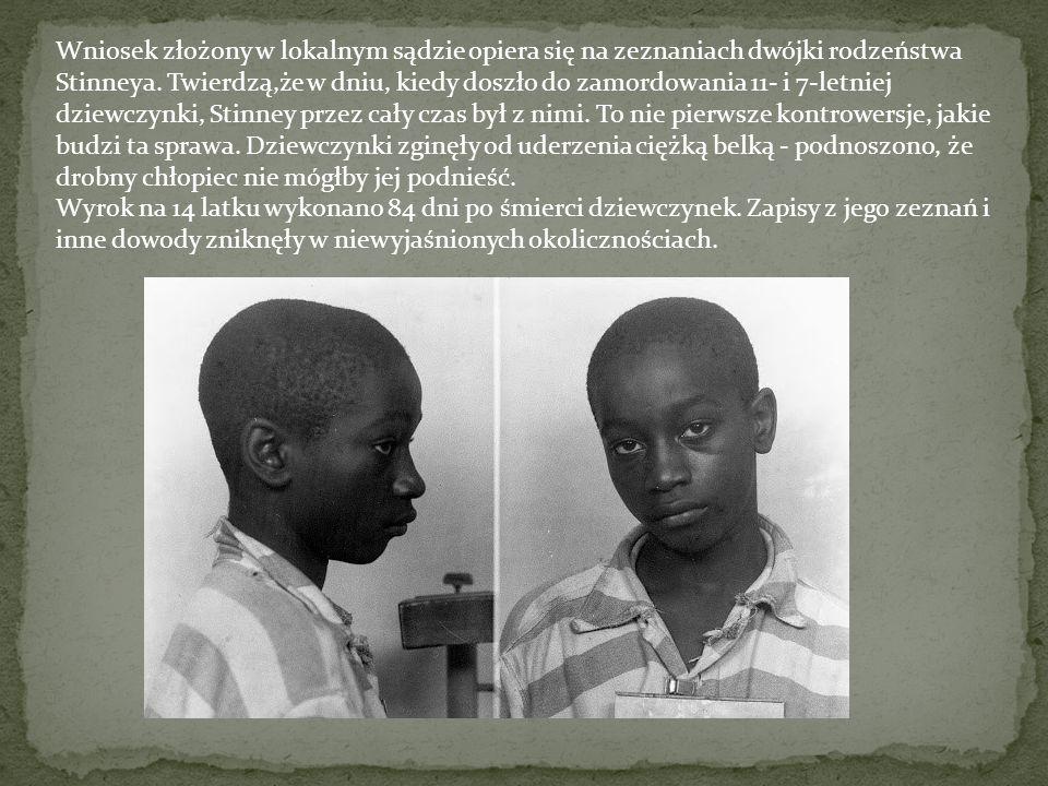 Wniosek złożony w lokalnym sądzie opiera się na zeznaniach dwójki rodzeństwa Stinneya. Twierdzą,że w dniu, kiedy doszło do zamordowania 11- i 7-letniej dziewczynki, Stinney przez cały czas był z nimi. To nie pierwsze kontrowersje, jakie budzi ta sprawa. Dziewczynki zginęły od uderzenia ciężką belką - podnoszono, że drobny chłopiec nie mógłby jej podnieść.