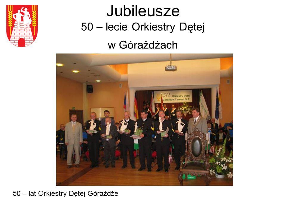 Jubileusze 50 – lecie Orkiestry Dętej w Górażdżach