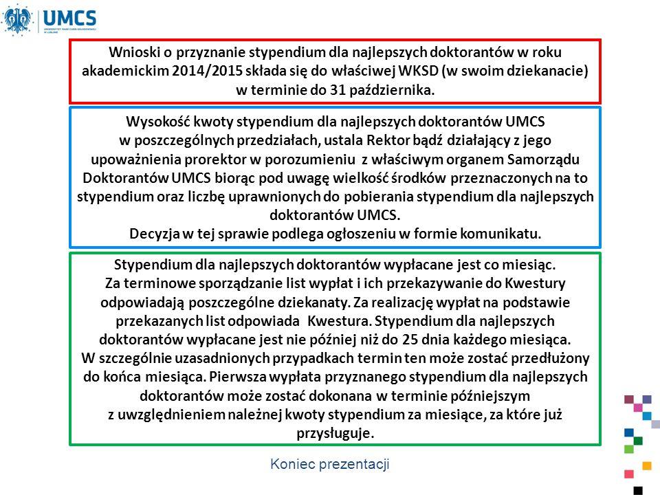 Wnioski o przyznanie stypendium dla najlepszych doktorantów w roku akademickim 2014/2015 składa się do właściwej WKSD (w swoim dziekanacie) w terminie do 31 października.