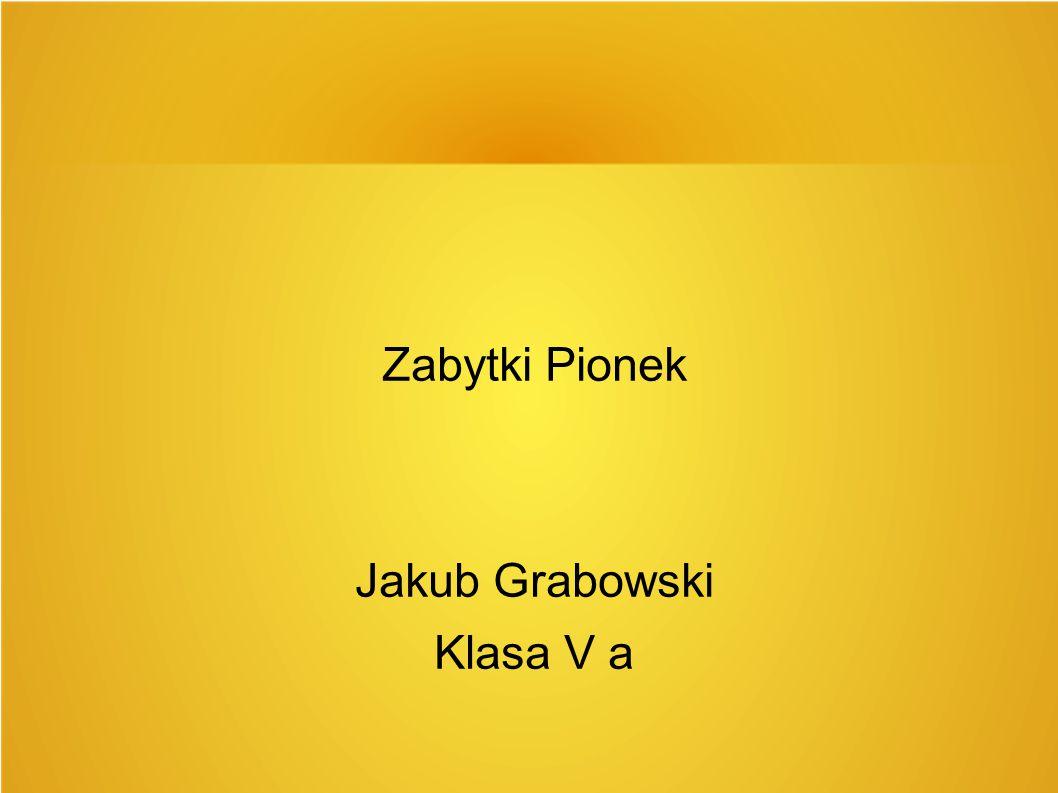 Zabytki Pionek Jakub Grabowski Klasa V a