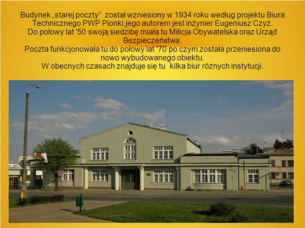 """Budynek """"starej poczty został wzniesiony w 1934 roku według projektu Biura Technicznego PWP Pionki,jego autorem jest inżynier Eugeniusz Czyż."""