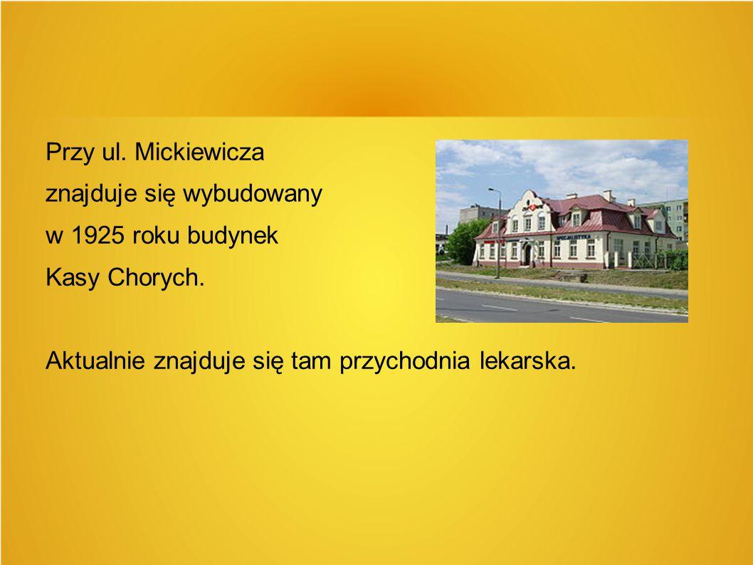 Przy ul. Mickiewicza znajduje się wybudowany. w 1925 roku budynek.