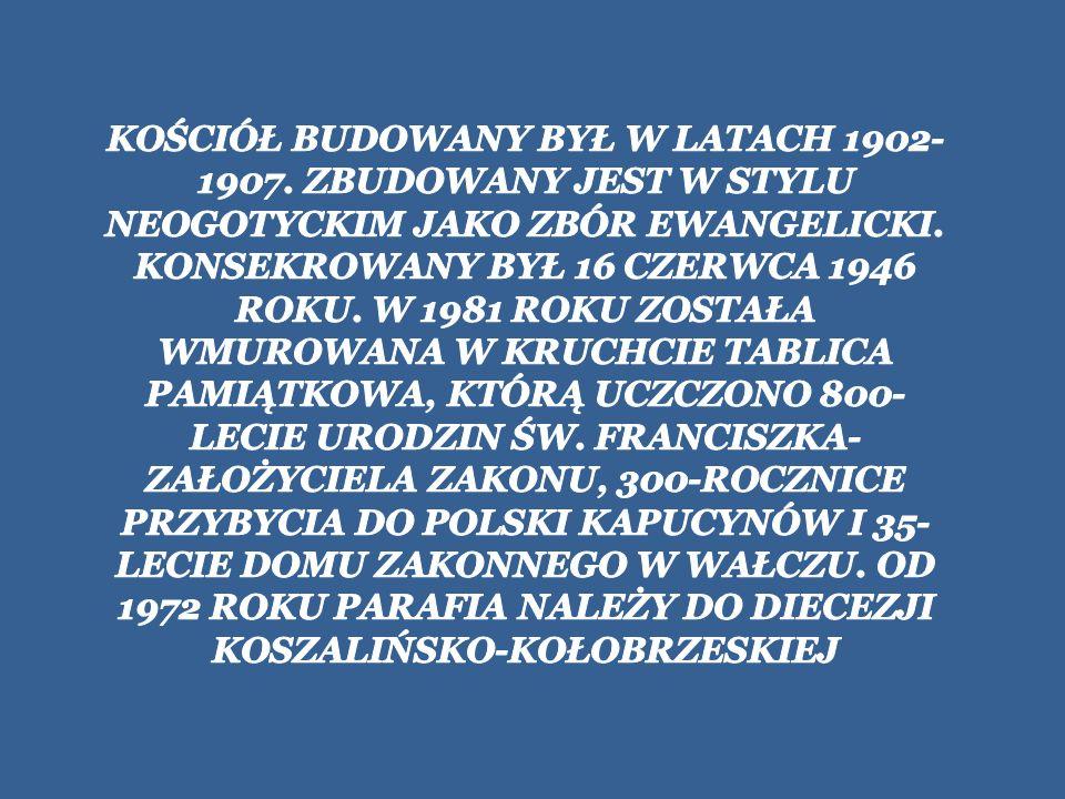 KOŚCIÓŁ BUDOWANY BYŁ W LATACH 1902-1907