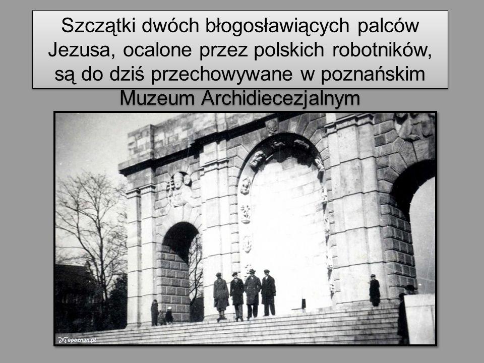 Szczątki dwóch błogosławiących palców Jezusa, ocalone przez polskich robotników, są do dziś przechowywane w poznańskim Muzeum Archidiecezjalnym
