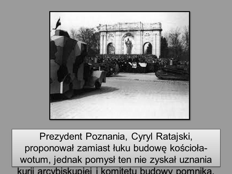 Prezydent Poznania, Cyryl Ratajski, proponował zamiast łuku budowę kościoła-wotum, jednak pomysł ten nie zyskał uznania kurii arcybiskupiej i komitetu budowy pomnika.