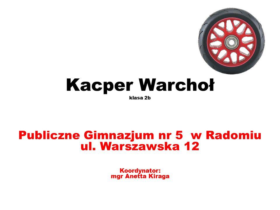 Kacper Warchoł klasa 2b Publiczne Gimnazjum nr 5 w Radomiu ul.