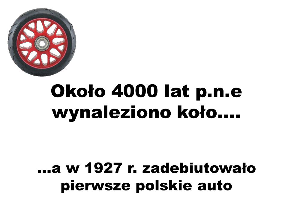Około 4000 lat p.n.e wynaleziono koło….