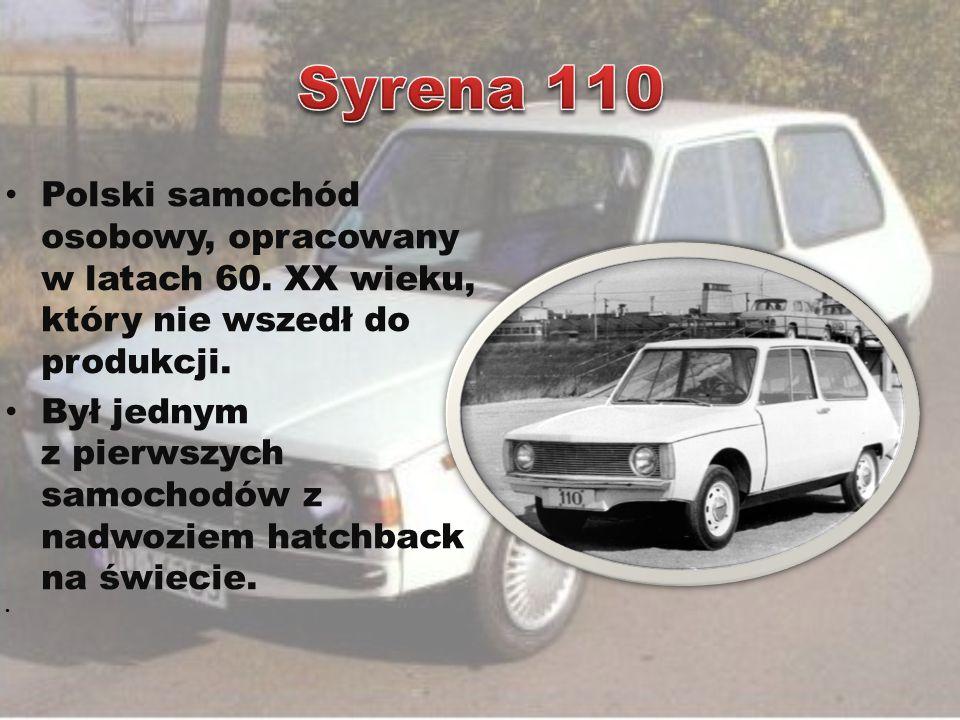 Syrena 110 Polski samochód osobowy, opracowany w latach 60. XX wieku, który nie wszedł do produkcji.
