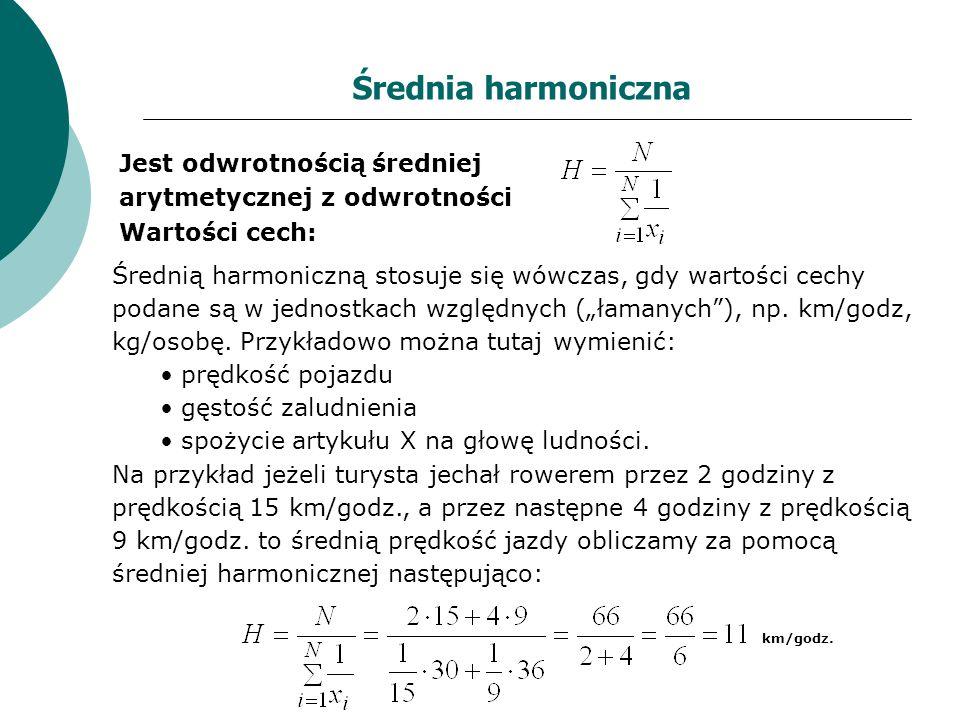 Średnia harmoniczna Jest odwrotnością średniej arytmetycznej z odwrotności. Wartości cech: