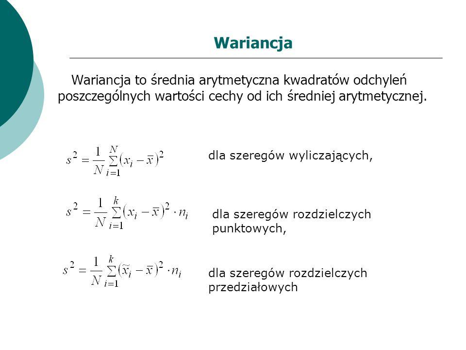 Wariancja Wariancja to średnia arytmetyczna kwadratów odchyleń poszczególnych wartości cechy od ich średniej arytmetycznej.