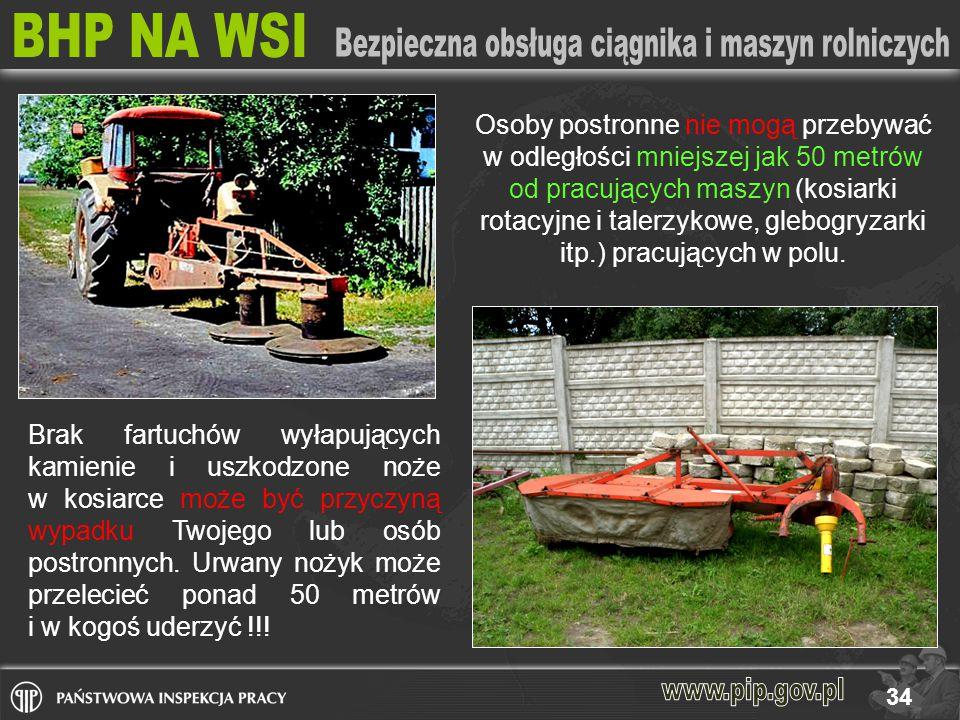 Osoby postronne nie mogą przebywać w odległości mniejszej jak 50 metrów od pracujących maszyn (kosiarki rotacyjne i talerzykowe, glebogryzarki itp.) pracujących w polu.