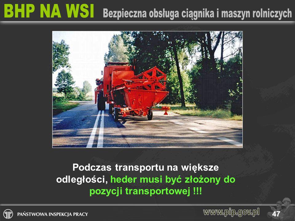 Podczas transportu na większe odległości, heder musi być złożony do pozycji transportowej !!!