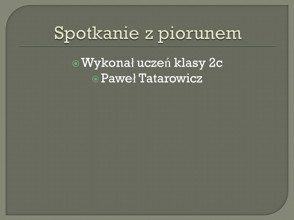 Spotkanie z piorunem Wykonał uczeń klasy 2c Paweł Tatarowicz