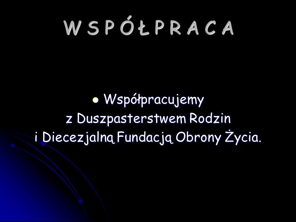 W S P Ó Ł P R A C A Współpracujemy z Duszpasterstwem Rodzin