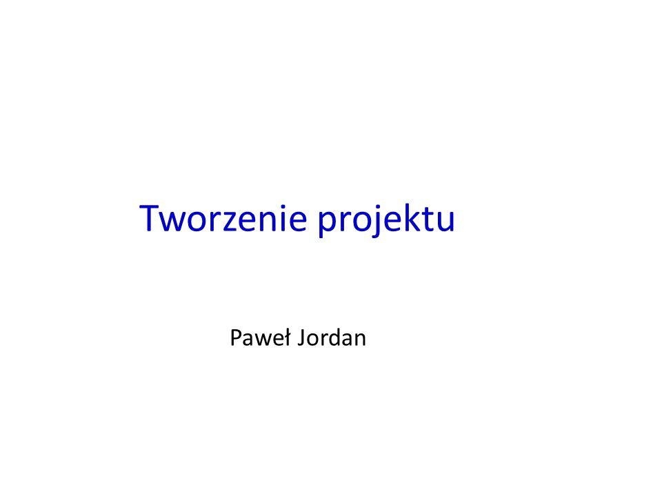 Tworzenie projektu Paweł Jordan 1